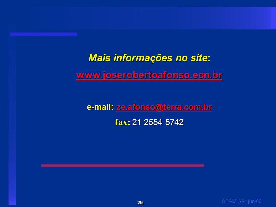26 SEFAZ-SP - jun/05 Mais informações no site: www.joserobertoafonso.ecn.br e-mail: ze.afonso@terra.com.brze.afonso@terra.com.br fax: 21 2554 5742 Mais informações no site: www.joserobertoafonso.ecn.br e-mail: ze.afonso@terra.com.brze.afonso@terra.com.br fax: 21 2554 5742