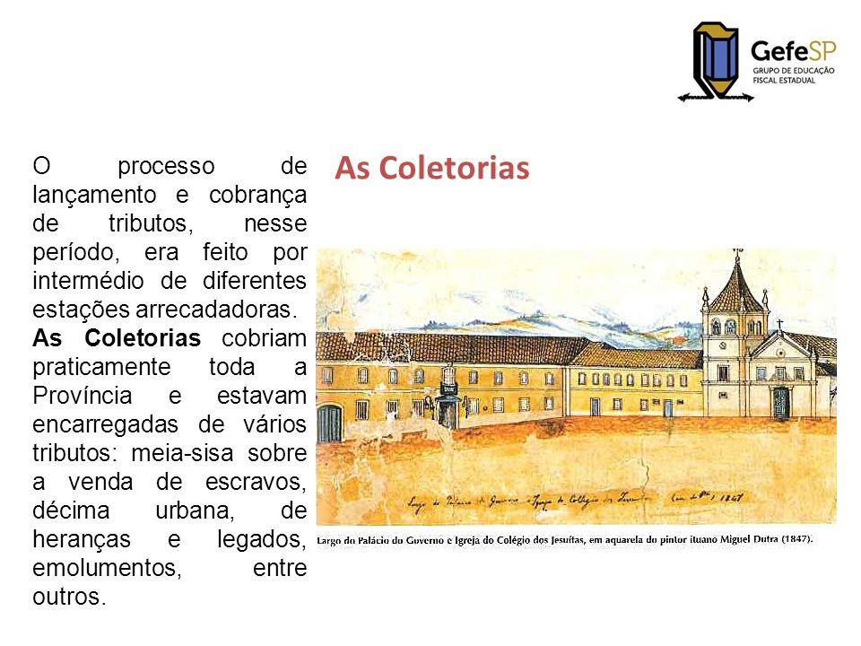As Coletorias O processo de lançamento e cobrança de tributos, nesse período, era feito por intermédio de diferentes estações arrecadadoras. As Coleto