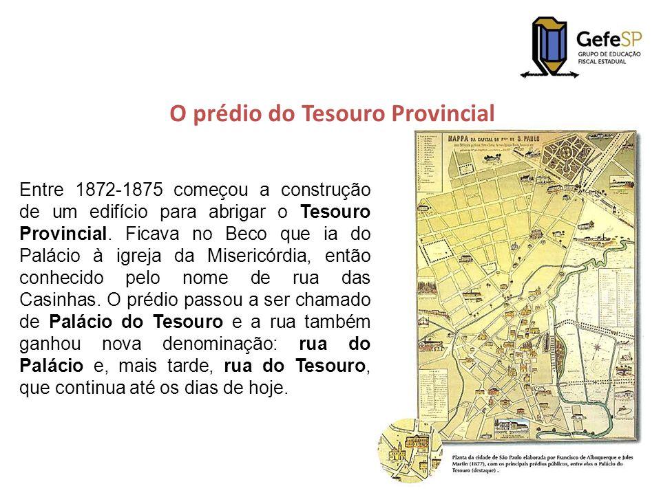 O prédio do Tesouro Provincial Entre 1872-1875 começou a construção de um edifício para abrigar o Tesouro Provincial. Ficava no Beco que ia do Palácio