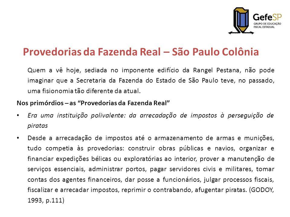 Provedorias da Fazenda Real – São Paulo Colônia Quem a vê hoje, sediada no imponente edifício da Rangel Pestana, não pode imaginar que a Secretaria da