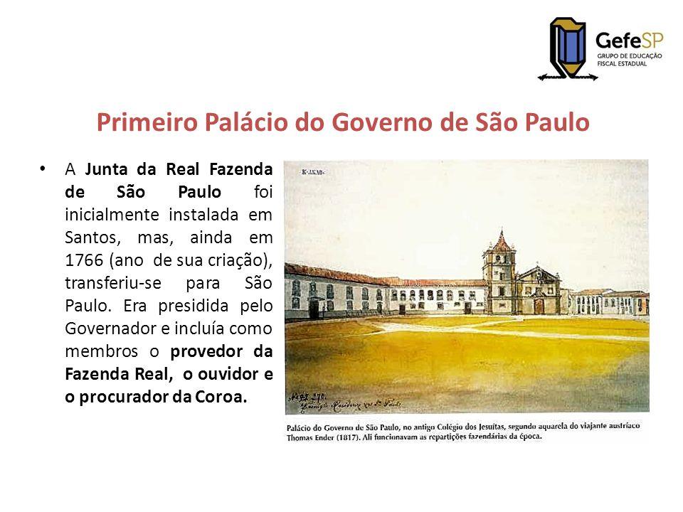 Primeiro Palácio do Governo de São Paulo A Junta da Real Fazenda de São Paulo foi inicialmente instalada em Santos, mas, ainda em 1766 (ano de sua cri