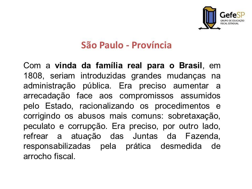 São Paulo - Província Com a vinda da família real para o Brasil, em 1808, seriam introduzidas grandes mudanças na administração pública. Era preciso a