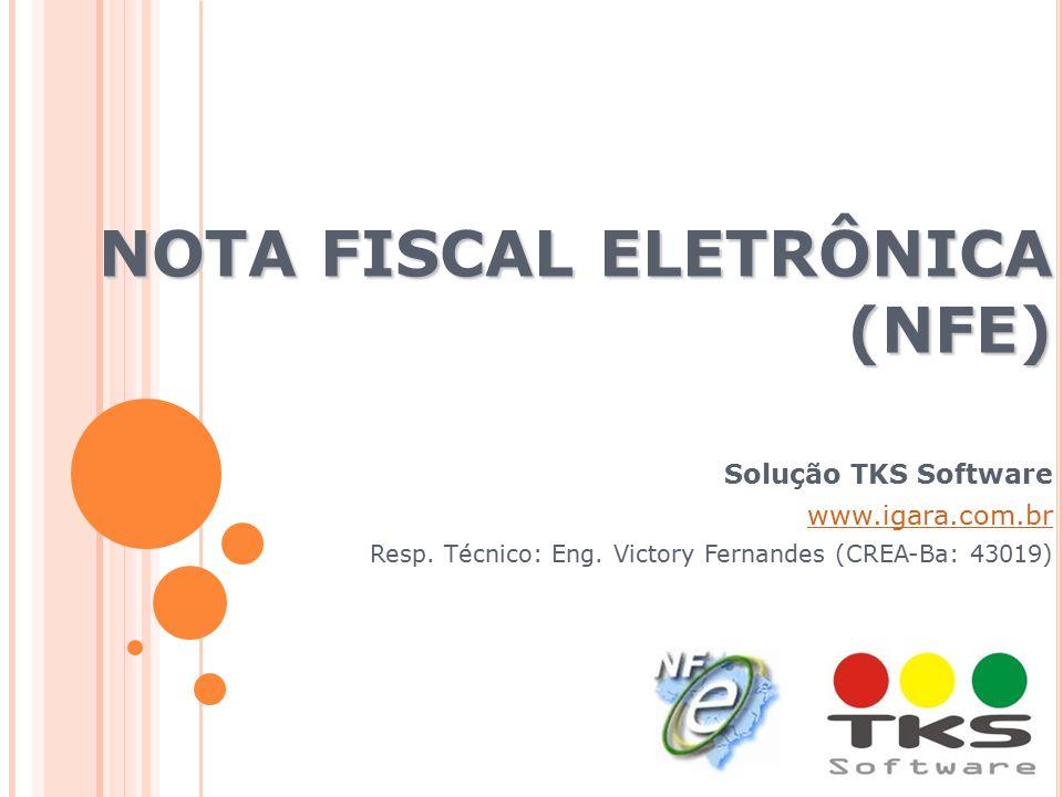 NOTA FISCAL ELETRÔNICA (NFE) Solução TKS Software www.igara.com.br Resp. Técnico: Eng. Victory Fernandes (CREA-Ba: 43019)