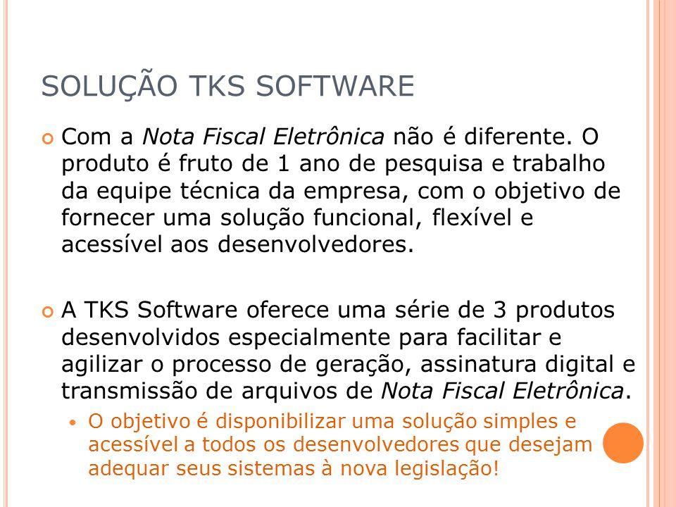 SOLUÇÃO TKS SOFTWARE Com a Nota Fiscal Eletrônica não é diferente. O produto é fruto de 1 ano de pesquisa e trabalho da equipe técnica da empresa, com