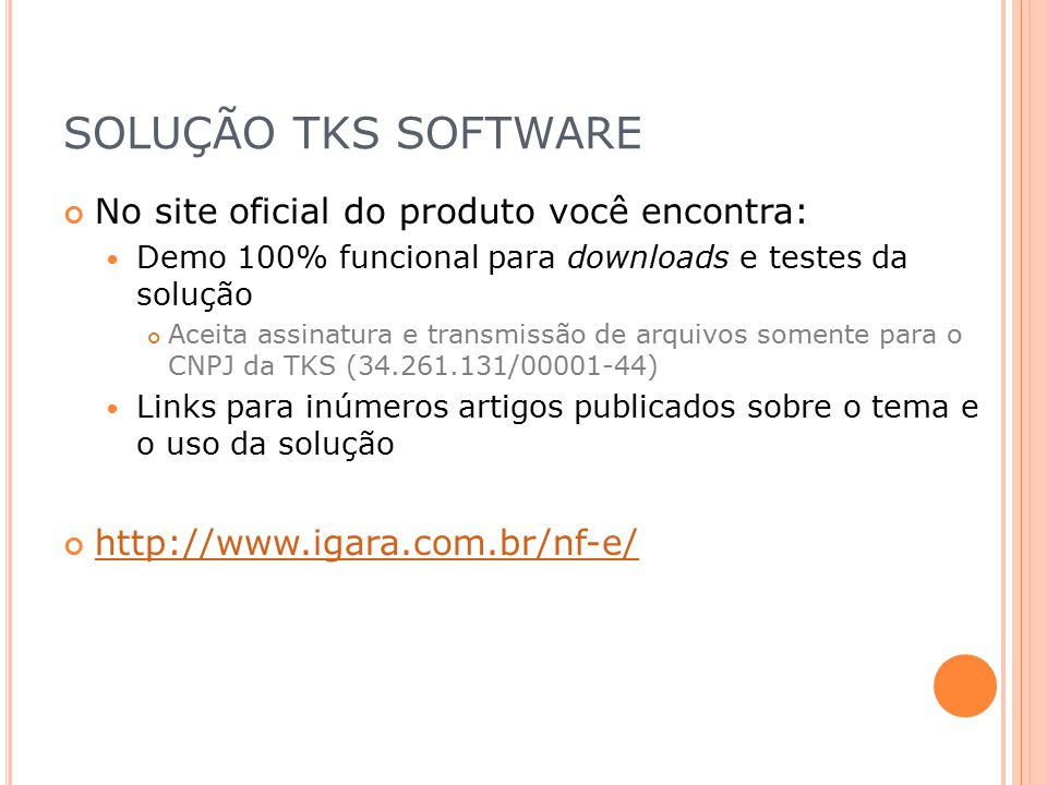 SOLUÇÃO TKS SOFTWARE No site oficial do produto você encontra: Demo 100% funcional para downloads e testes da solução Aceita assinatura e transmissão