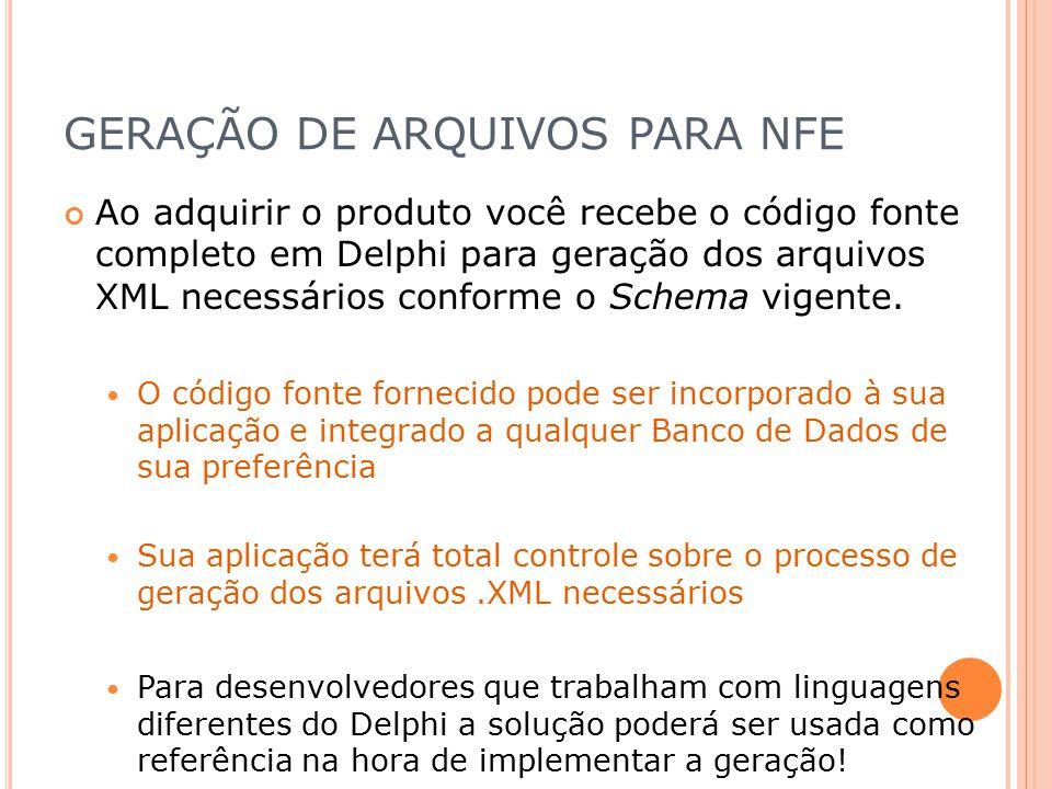 GERAÇÃO DE ARQUIVOS PARA NFE Ao adquirir o produto você recebe o código fonte completo em Delphi para geração dos arquivos XML necessários conforme o