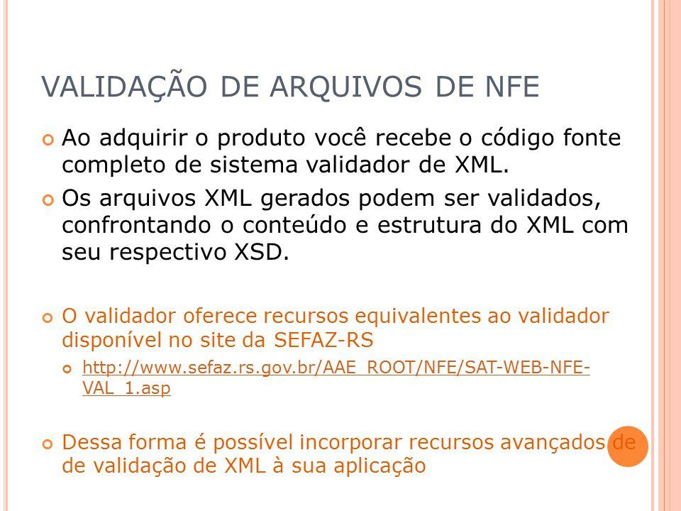 VALIDAÇÃO DE ARQUIVOS DE NFE Ao adquirir o produto você recebe o código fonte completo de sistema validador de XML. Os arquivos XML gerados podem ser