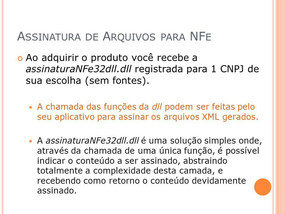 A SSINATURA DE A RQUIVOS PARA NF E Ao adquirir o produto você recebe a assinaturaNFe32dll.dll registrada para 1 CNPJ de sua escolha (sem fontes). A ch