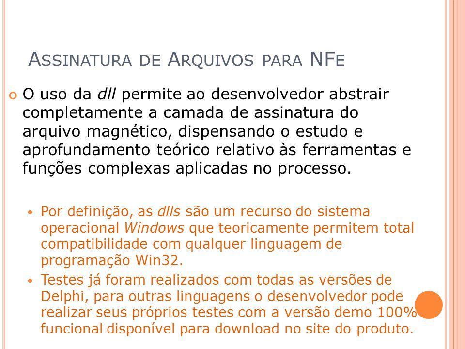 A SSINATURA DE A RQUIVOS PARA NF E O uso da dll permite ao desenvolvedor abstrair completamente a camada de assinatura do arquivo magnético, dispensan