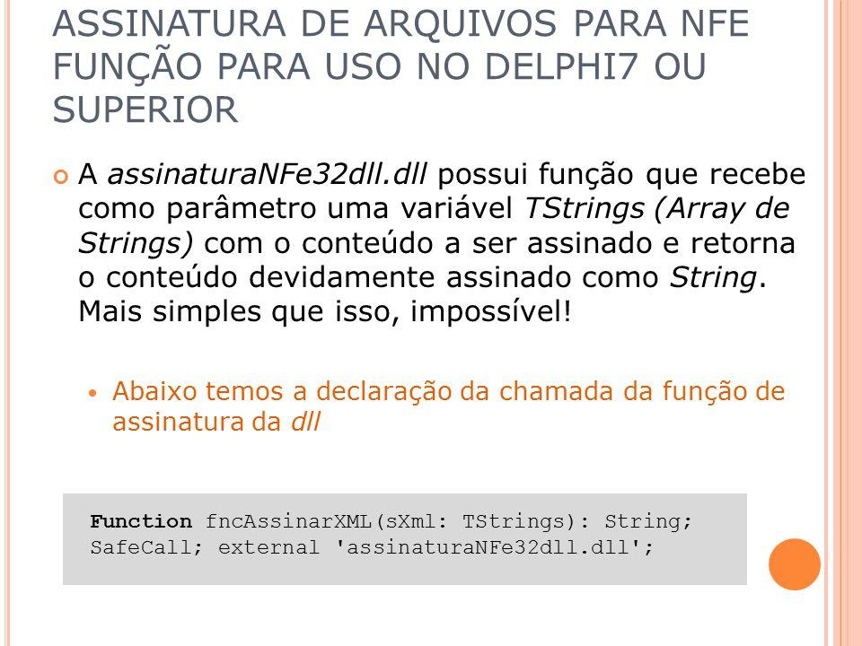 ASSINATURA DE ARQUIVOS PARA NFE FUNÇÃO PARA USO NO DELPHI7 OU SUPERIOR A assinaturaNFe32dll.dll possui função que recebe como parâmetro uma variável T