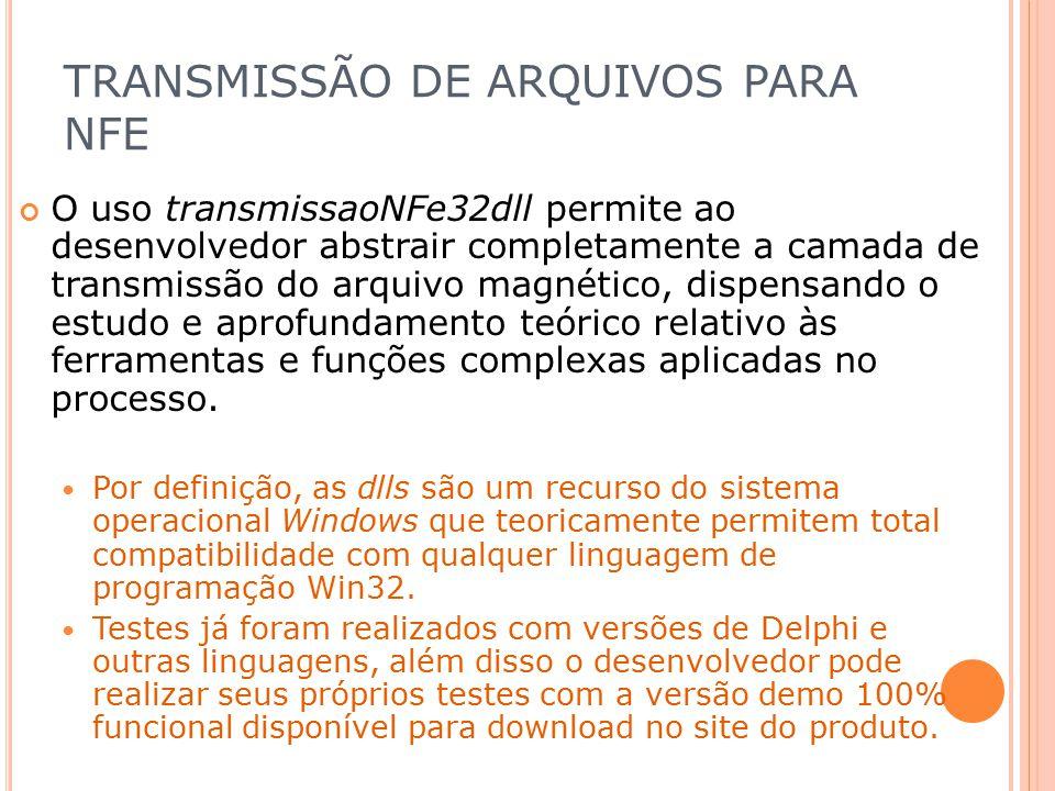 TRANSMISSÃO DE ARQUIVOS PARA NFE O uso transmissaoNFe32dll permite ao desenvolvedor abstrair completamente a camada de transmissão do arquivo magnétic