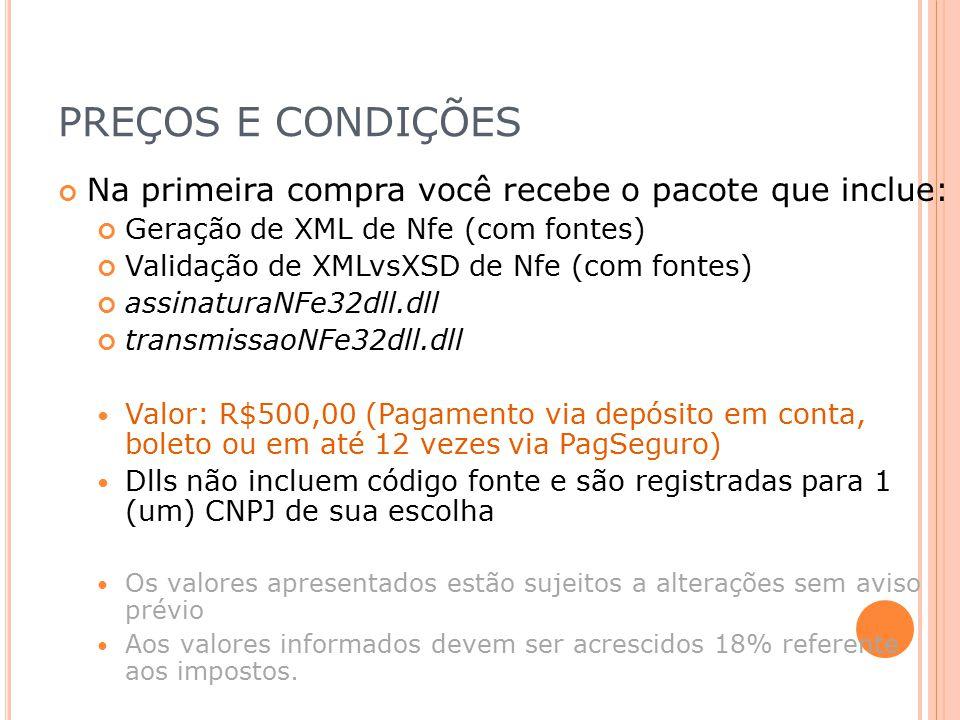 PREÇOS E CONDIÇÕES Na primeira compra você recebe o pacote que inclue: Geração de XML de Nfe (com fontes) Validação de XMLvsXSD de Nfe (com fontes) as