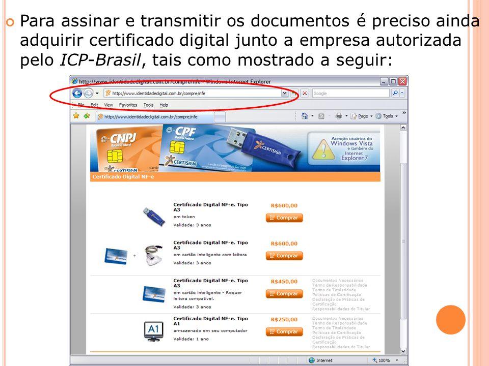 Para assinar e transmitir os documentos é preciso ainda adquirir certificado digital junto a empresa autorizada pelo ICP-Brasil, tais como mostrado a