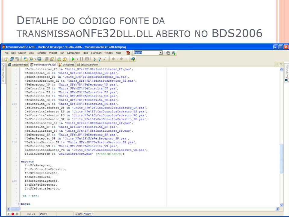 D ETALHE DO CÓDIGO FONTE DA TRANSMISSAO NF E 32 DLL. DLL ABERTO NO BDS2006