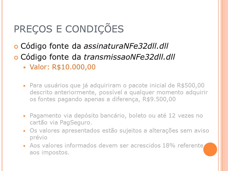 PREÇOS E CONDIÇÕES Código fonte da assinaturaNFe32dll.dll Código fonte da transmissaoNFe32dll.dll Valor: R$10.000,00 Para usuários que já adquiriram o
