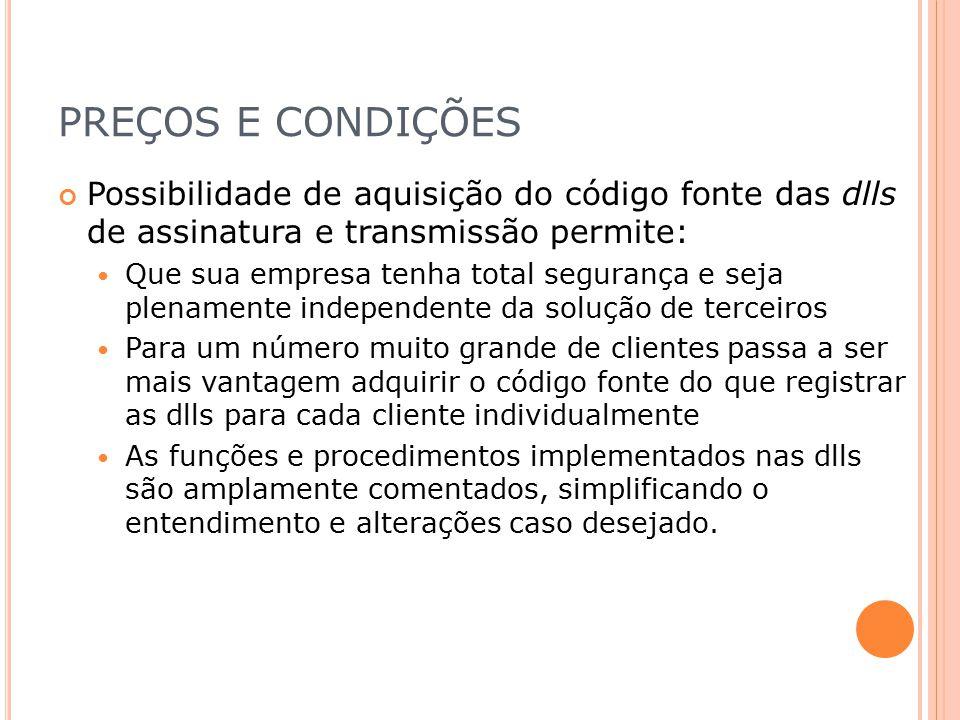 PREÇOS E CONDIÇÕES Possibilidade de aquisição do código fonte das dlls de assinatura e transmissão permite: Que sua empresa tenha total segurança e se