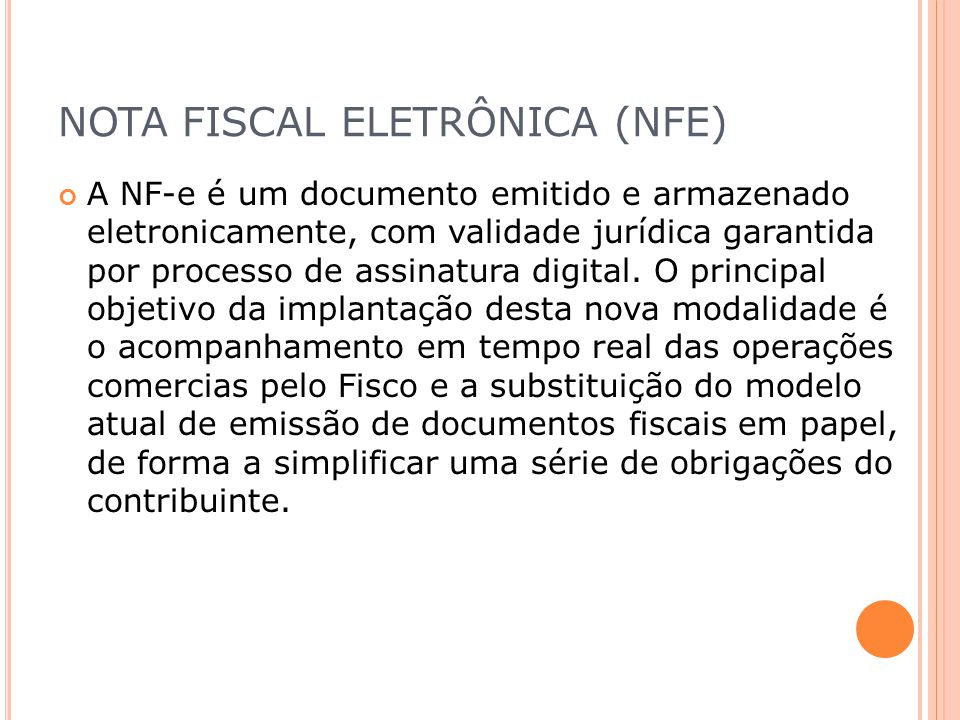 NOTA FISCAL ELETRÔNICA (NFE) A NF-e é um documento emitido e armazenado eletronicamente, com validade jurídica garantida por processo de assinatura di