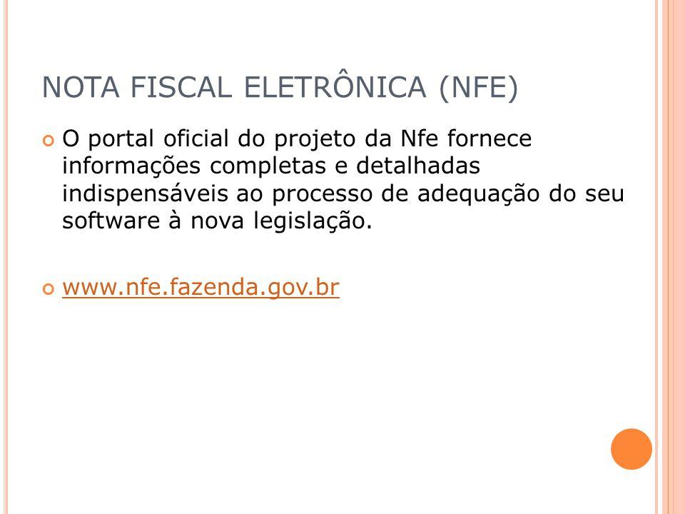 NOTA FISCAL ELETRÔNICA (NFE) O portal oficial do projeto da Nfe fornece informações completas e detalhadas indispensáveis ao processo de adequação do