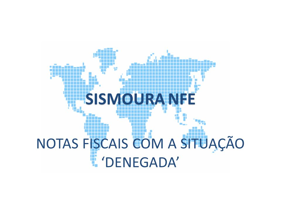 NOTAS FISCAIS COM A SITUAÇÃO 'DENEGADA' SISMOURA NFE
