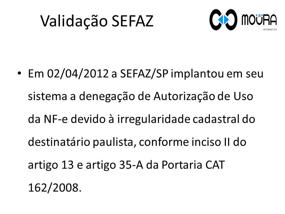 Em 02/04/2012 a SEFAZ/SP implantou em seu sistema a denegação de Autorização de Uso da NF-e devido à irregularidade cadastral do destinatário paulista