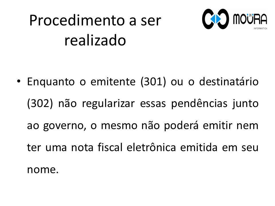 Enquanto o emitente (301) ou o destinatário (302) não regularizar essas pendências junto ao governo, o mesmo não poderá emitir nem ter uma nota fiscal