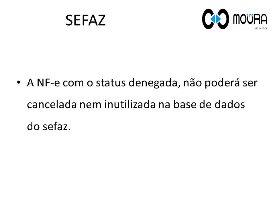 A NF-e com o status denegada, não poderá ser cancelada nem inutilizada na base de dados do sefaz. SEFAZ