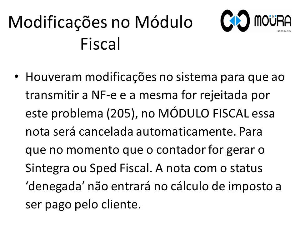 Houveram modificações no sistema para que ao transmitir a NF-e e a mesma for rejeitada por este problema (205), no MÓDULO FISCAL essa nota será cancel