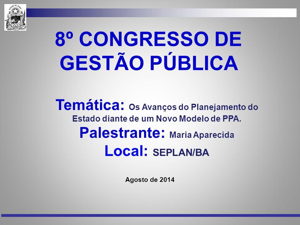 8º CONGRESSO DE GESTÃO PÚBLICA Agosto de 2014 Temática: Os Avanços do Planejamento do Estado diante de um Novo Modelo de PPA. Palestrante: Maria Apare
