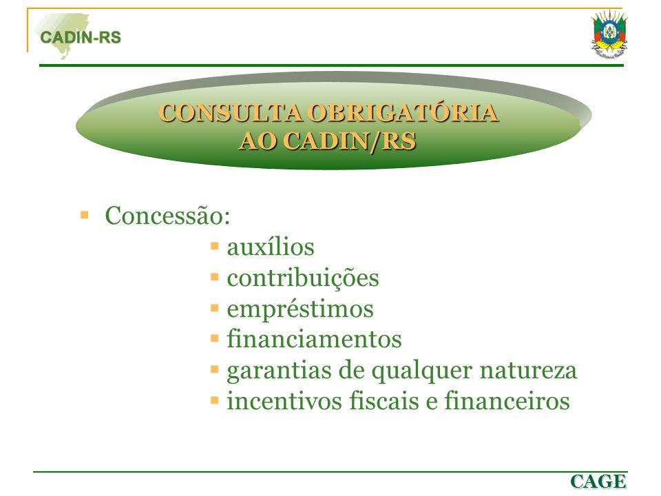 CAGE  Concessão:  auxílios  contribuições  empréstimos  financiamentos  garantias de qualquer natureza  incentivos fiscais e financeiros CONSUL