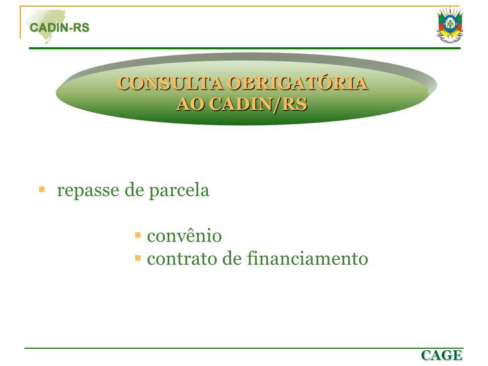 CAGE CONSULTA OBRIGATÓRIA AO CADIN/RS  repasse de parcela  convênio  contrato de financiamento