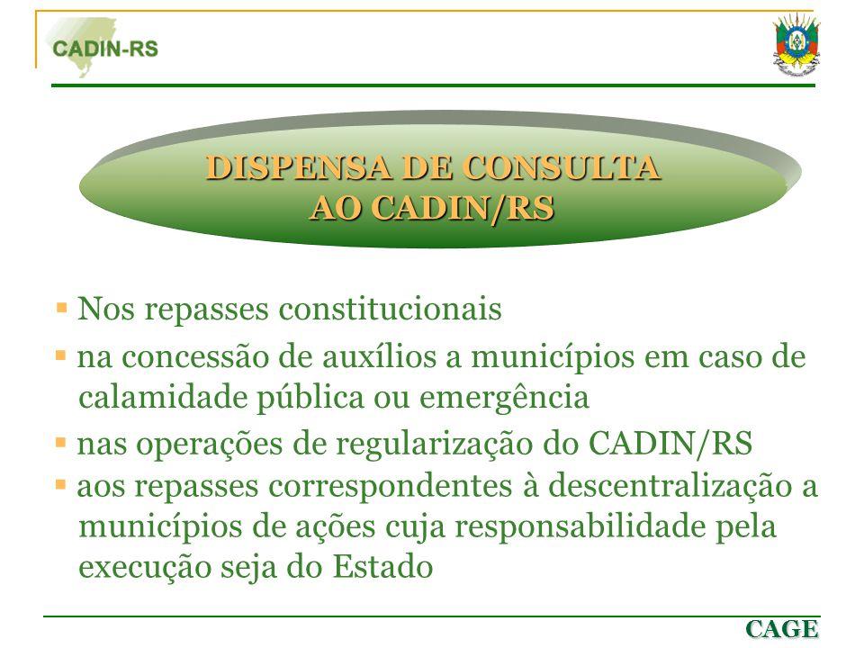 CAGE  Nos repasses constitucionais DISPENSA DE CONSULTA AO CADIN/RS  na concessão de auxílios a municípios em caso de calamidade pública ou emergênc