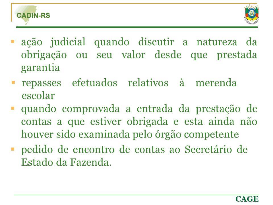 CAGE  ação judicial quando discutir a natureza da obrigação ou seu valor desde que prestada garantia  quando comprovada a entrada da prestação de co