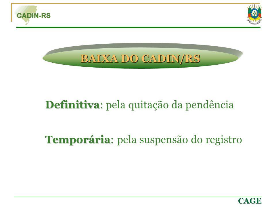 CAGE Definitiva: Definitiva: pela quitação da pendência BAIXA DO CADIN/RS Temporária: Temporária: pela suspensão do registro