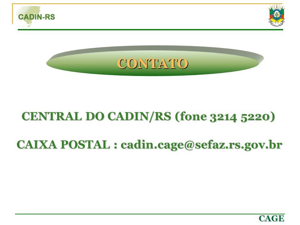 CAGE CENTRAL DO CADIN/RS (fone 3214 5220) CAIXA POSTAL : cadin.cage@sefaz.rs.gov.br CONTATO