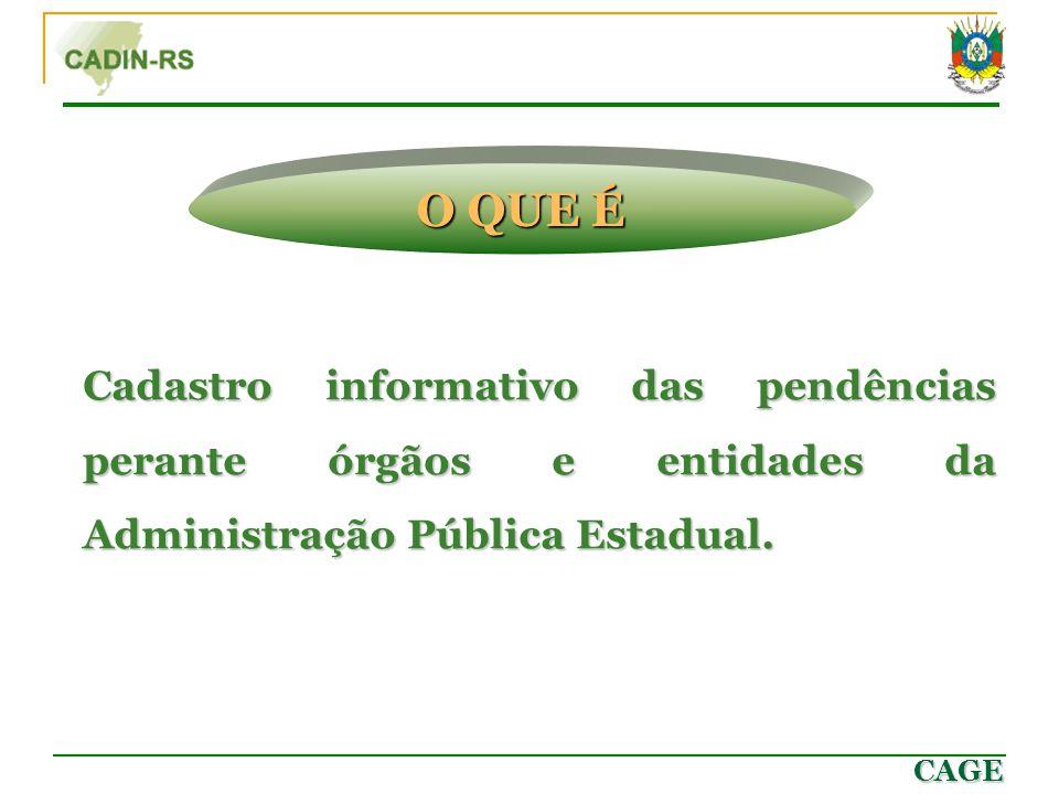 CAGE O QUE É Cadastro informativo das pendências perante órgãos e entidades da Administração Pública Estadual.
