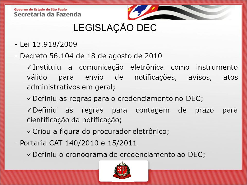 LEGISLAÇÃO DEC - Lei 13.918/2009 - Decreto 56.104 de 18 de agosto de 2010 Instituiu a comunicação eletrônica como instrumento válido para envio de not