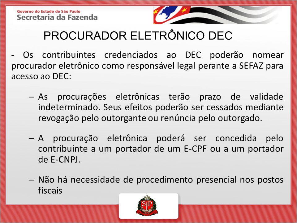 - Os contribuintes credenciados ao DEC poderão nomear procurador eletrônico como responsável legal perante a SEFAZ para acesso ao DEC: – As procuraçõe
