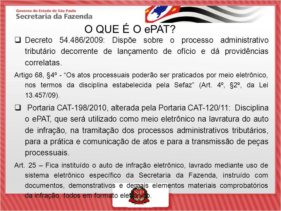 O QUE É O ePAT?  Decreto 54.486/2009: Dispõe sobre o processo administrativo tributário decorrente de lançamento de ofício e dá providências correlat