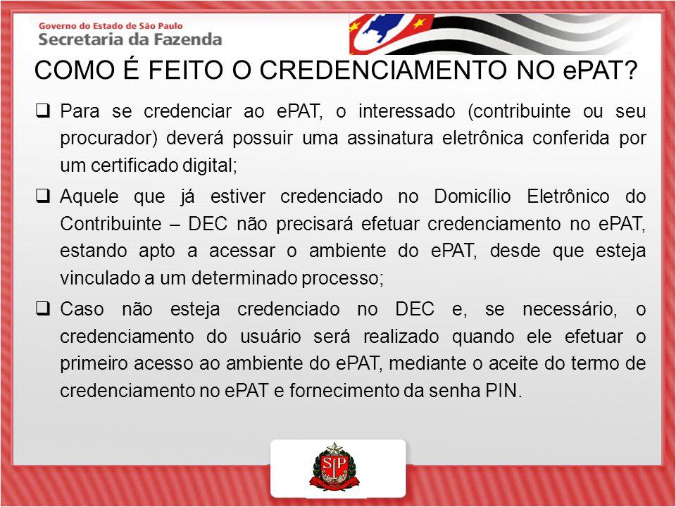 COMO É FEITO O CREDENCIAMENTO NO ePAT?  Para se credenciar ao ePAT, o interessado (contribuinte ou seu procurador) deverá possuir uma assinatura elet