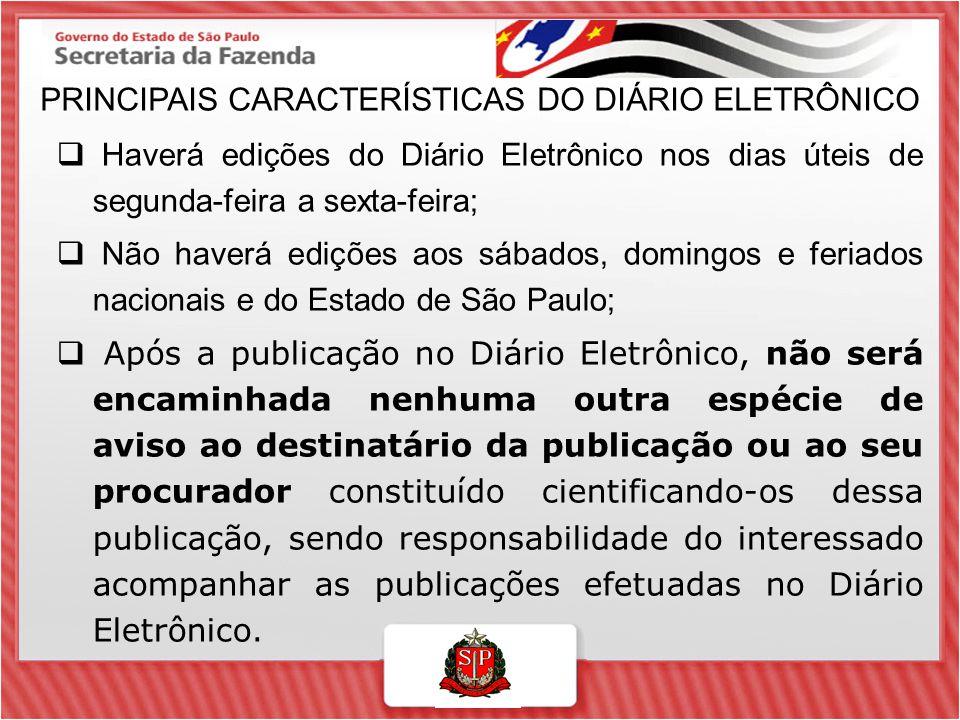 PRINCIPAIS CARACTERÍSTICAS DO DIÁRIO ELETRÔNICO  Haverá edições do Diário Eletrônico nos dias úteis de segunda-feira a sexta-feira;  Não haverá ediç