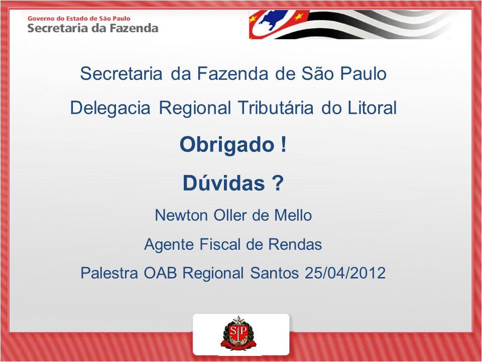 Secretaria da Fazenda de São Paulo Delegacia Regional Tributária do Litoral Obrigado ! Dúvidas ? Newton Oller de Mello Agente Fiscal de Rendas Palestr