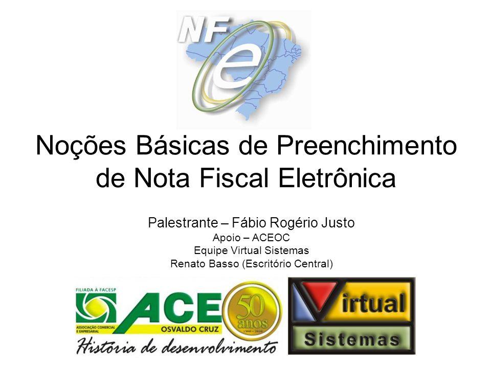 Noções Básicas de Preenchimento de Nota Fiscal Eletrônica Palestrante – Fábio Rogério Justo Apoio – ACEOC Equipe Virtual Sistemas Renato Basso (Escrit