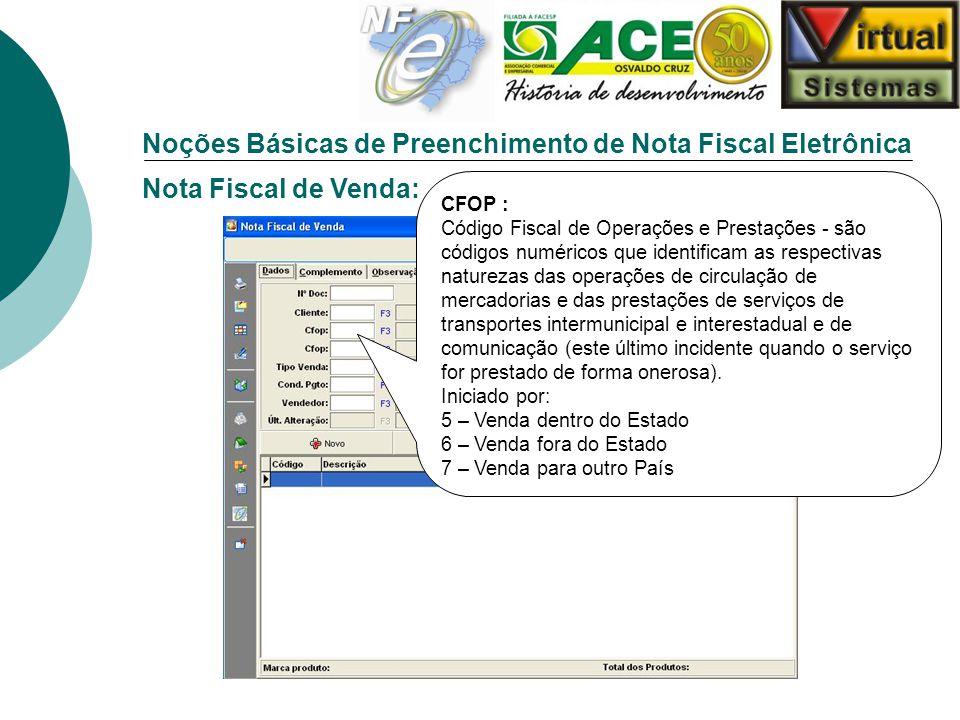 Noções Básicas de Preenchimento de Nota Fiscal Eletrônica Nota Fiscal de Venda: CFOP : Código Fiscal de Operações e Prestações - são códigos numéricos