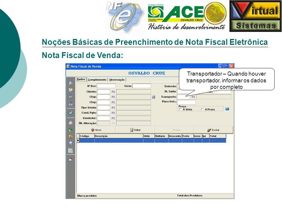 Noções Básicas de Preenchimento de Nota Fiscal Eletrônica Nota Fiscal de Venda: Transportador – Quando houver transportador, informar os dados por com