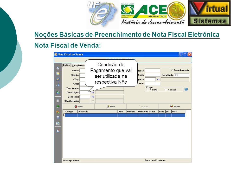 Noções Básicas de Preenchimento de Nota Fiscal Eletrônica Nota Fiscal de Venda: Condição de Pagamento que vai ser utilizada na respectiva NFe