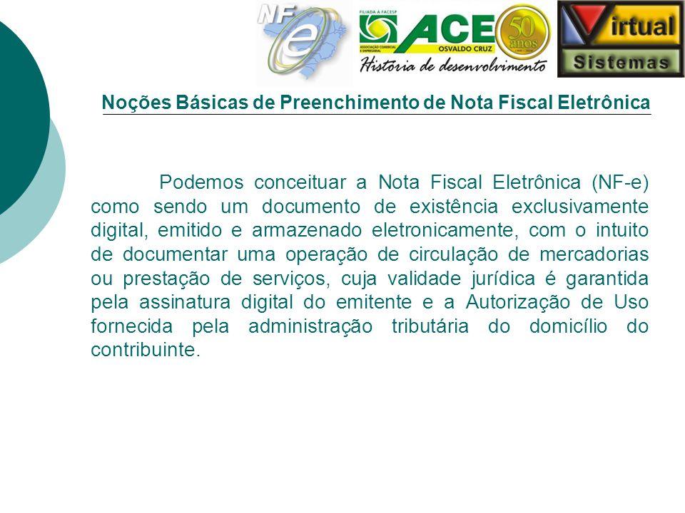 Noções Básicas de Preenchimento de Nota Fiscal Eletrônica Podemos conceituar a Nota Fiscal Eletrônica (NF-e) como sendo um documento de existência exc