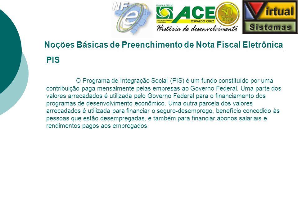Noções Básicas de Preenchimento de Nota Fiscal Eletrônica PIS O Programa de Integração Social (PIS) é um fundo constituído por uma contribuição paga m