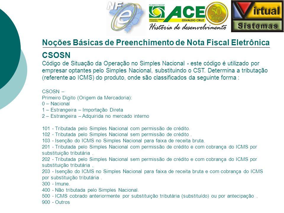 Noções Básicas de Preenchimento de Nota Fiscal Eletrônica CSOSN Código de Situação da Operação no Simples Nacional - este código é utilizado por empre