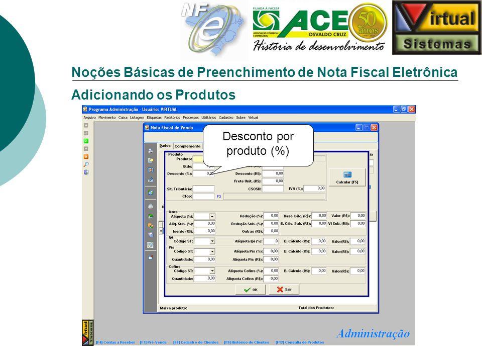 Noções Básicas de Preenchimento de Nota Fiscal Eletrônica Adicionando os Produtos Desconto por produto (%)