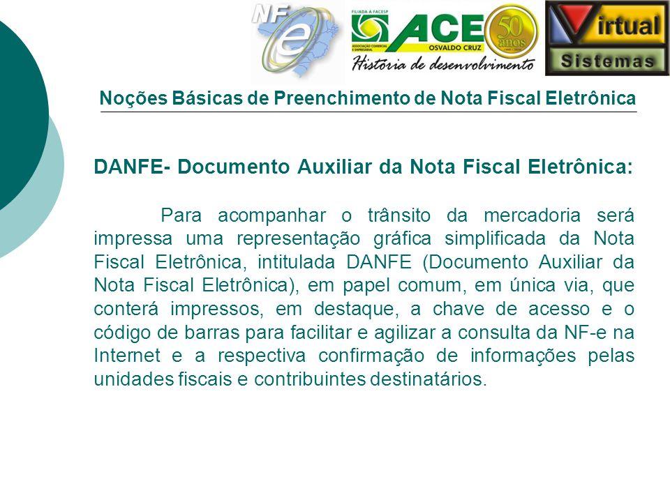 Noções Básicas de Preenchimento de Nota Fiscal Eletrônica DANFE- Documento Auxiliar da Nota Fiscal Eletrônica: Para acompanhar o trânsito da mercadori